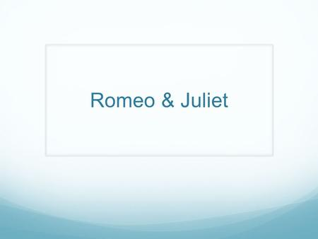 "Romeo & Juliet William Shakespeare 1564- 1616 Humble Beginnings: born in Stratford- upon-Avon Known as ""the Bard"" Attended Stratford Grammar School until."