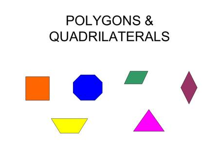 POLYGONS & QUADRILATERALS. POLYGON A polygon is a flat, closed plane figure made up of three or more line segments. polygons Not polygons.