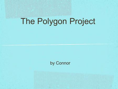 The Polygon Project by Connor. Definition A polygon is a shape with 3 or more sides Poly means how many and gon means angles in the language of Greece.