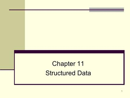 1 Chapter 11 Structured Data. 2 Topics 10.1 Abstract Data Types 10.2 Combining Data into Structures 10.3 Accessing Structure Members 10.4 Initializing.