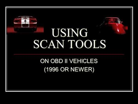 USING SCAN TOOLS ON OBD II VEHICLES (1996 OR NEWER)
