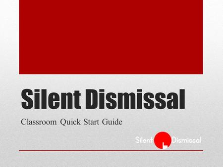 Silent Dismissal Classroom Quick Start Guide. Sign In Enter your site address in the browser, e.g., yourschool.sdcs99.com Enter your User ID, Password.