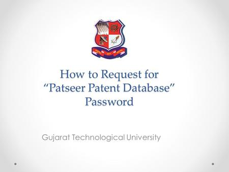 "How to Request for ""Patseer Patent Database"" Password Gujarat Technological University."