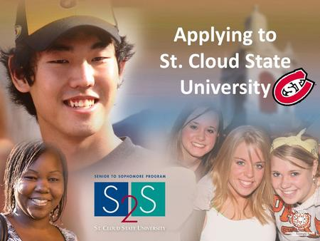 "Applying to St. Cloud State University. Go to www.stcloudstate.eduwww.stcloudstate.edu Click on ""APPLY ONLINE"""
