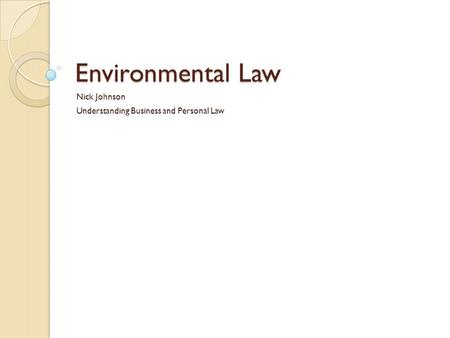 Environmental Law Nick Johnson Understanding Business and Personal Law.