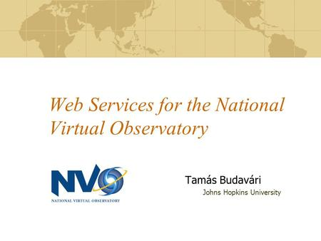 Web Services for the National Virtual Observatory Tamás Budavári Johns Hopkins University.