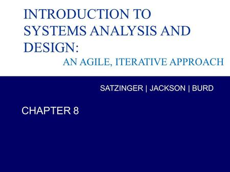 Systems Analysis and Design in a Changing World, 6th Edition 1 Chapter 8 INTRODUCTION TO SYSTEMS ANALYSIS AND DESIGN: AN AGILE, ITERATIVE APPROACH CHAPTER.