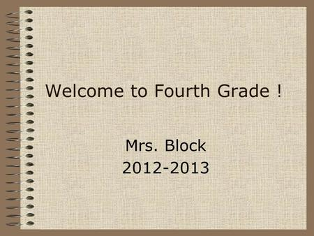 Welcome to Fourth Grade ! Mrs. Block 2012-2013. Nancy Bierschbach Block I grew up in Webster. I graduated from the University of South Dakota. I taught.
