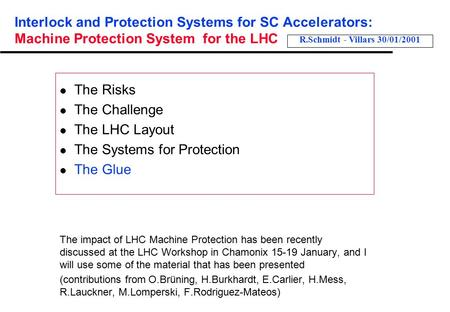 Interlock and Protection Systems for SC Accelerators: Machine Protection System for the LHC l The Risks l The Challenge l The LHC Layout l The Systems.