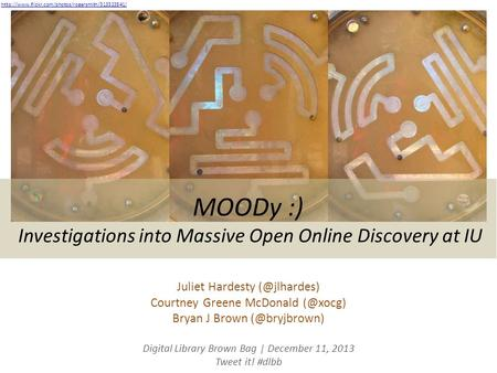 MOODy :) Investigations into Massive Open Online Discovery at IU Juliet Hardesty Courtney Greene McDonald Bryan J Brown
