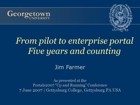 "Jim Farmer As presented at the Portals2007 ""Up and Running"" Conference 7 June 2007 
