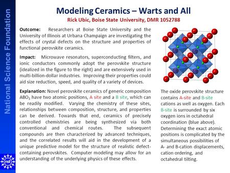 National Science Foundation Modeling Ceramics – Warts and All Rick Ubic, Boise State University, DMR 1052788 Outcome: Researchers at Boise State University.