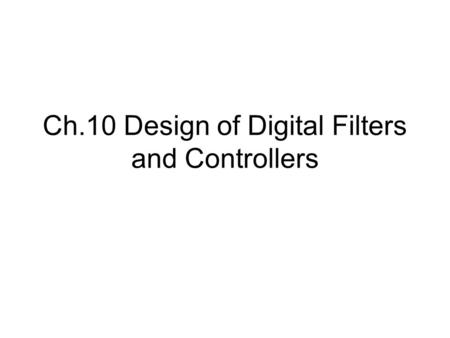 Ch.10 Design of Digital Filters and Controllers. 10.1 Discretization The sampled signal x s (t) = x(t) p(t) where p(t) is the sampling pulse signal, with.