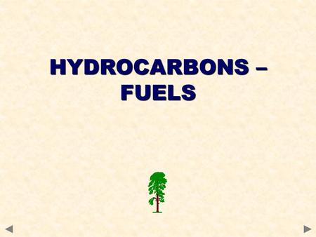 HYDROCARBONS – FUELS. In the past, most important organic chemicals were derived from coal. Nowadays, natural gas and crude oil provide an alternative.
