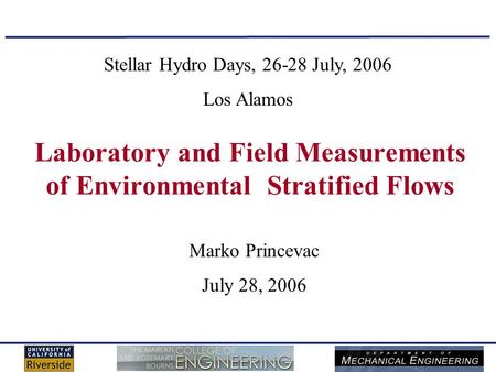Laboratory and Field Measurements of Environmental Stratified Flows Marko Princevac July 28, 2006 Stellar Hydro Days, 26-28 July, 2006 Los Alamos.