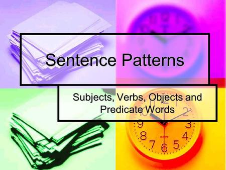 Sentence Patterns Subjects, Verbs, Objects and Predicate Words.