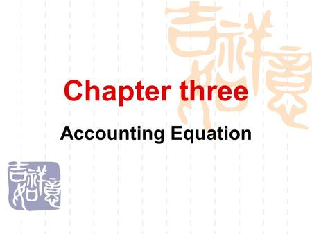 Chapter three Accounting Equation.