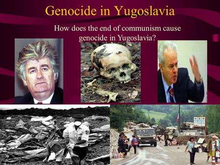 Genocide in Yugoslavia How does the end of communism cause genocide in Yugoslavia?
