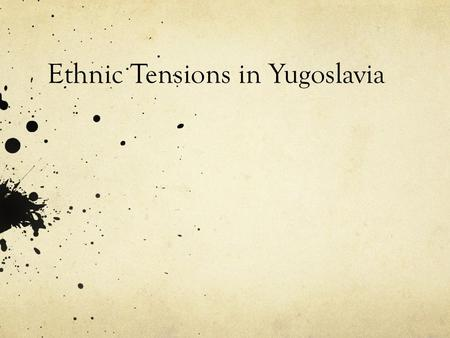 Ethnic Tensions in Yugoslavia. The Background: Yugoslavia Before WWI: Many E. European countries under Austrian- Hungarian rule. Austria-Hungary defeated.