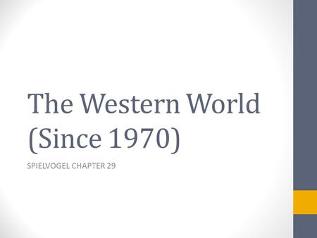 The Western World (Since 1970) SPIELVOGEL CHAPTER 29.