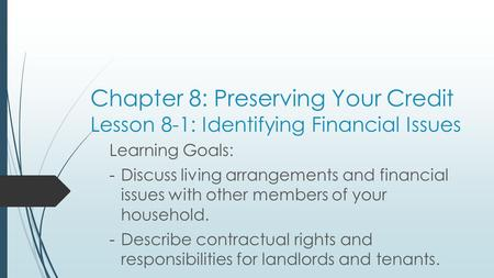 Chapter 8: Preserving Your Credit Lesson 8-1: Identifying Financial Issues Learning Goals: -Discuss living arrangements and financial issues with other.