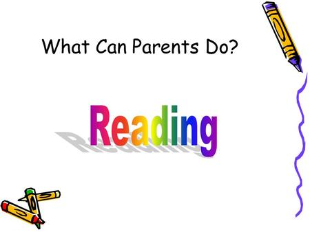 "What Can Parents Do?. Three ""essentials"" to reading success: Accuracy Fluency/expression Comprehension."
