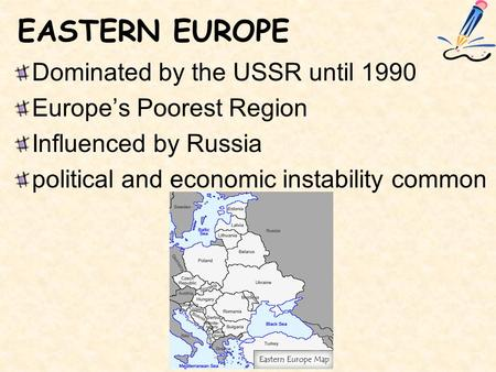 EASTERN EUROPE Dominated by the USSR until 1990 Europe's Poorest Region Influenced by Russia political and economic instability common.