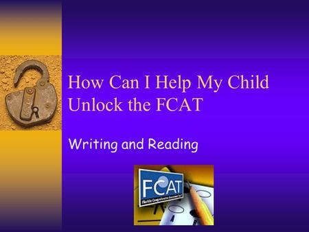 How Can I Help My Child Unlock the FCAT Writing and Reading.