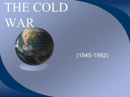 THE COLD WAR (1945-1992). START OF THE COLD WAR The United States, Britain, and France (The Allies had freed their part of Germany to form West Germany.