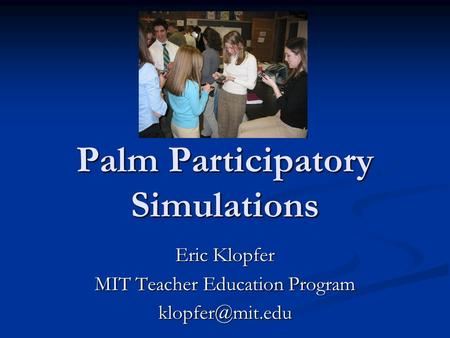 Palm Participatory Simulations Eric Klopfer MIT Teacher Education Program
