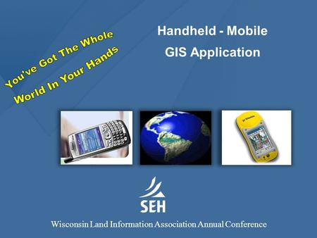 Wisconsin Land Information Association Annual Conference Handheld - Mobile GIS Application.