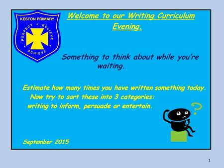 Welcome to our Writing Curriculum Evening. Something to think about while you're waiting. Estimate how many times you have written something today. Now.