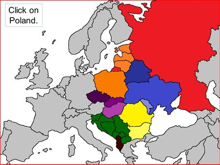 Click on Poland.. Geography of Eastern Europe Click on the Balkans.