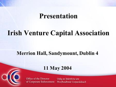 Presentation Irish Venture Capital Association Merrion Hall, Sandymount, Dublin 4 11 May 2004.