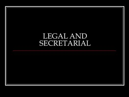 LEGAL AND SECRETARIAL. Main Functions Legal: To ensure compliance and due diligence of applicable Legislation. To provide effective timely,proactive support.