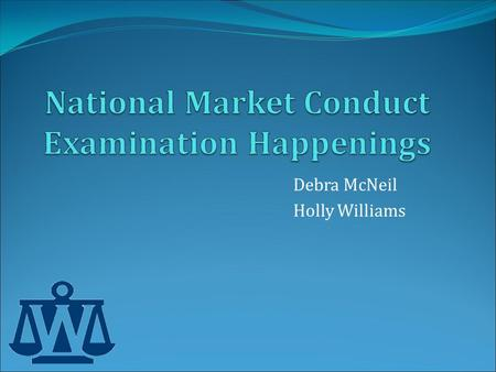 Debra McNeil Holly Williams. Market Regulation InvestigationsTitle.