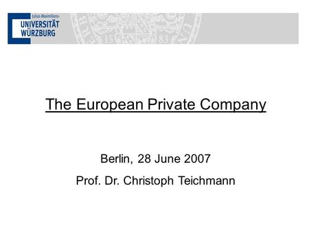 The European Private Company Berlin, 28 June 2007 Prof. Dr. Christoph Teichmann.