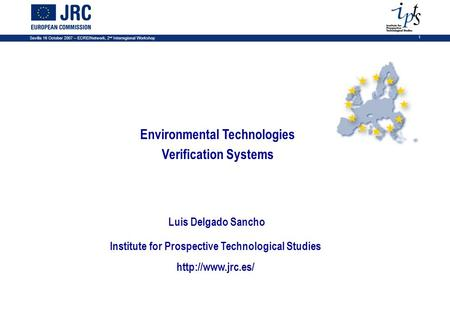 Sevilla 16 October 2007 – ECREINetwork, 2 nd Interregional Workshop 1 Environmental Technologies Verification Systems Institute for Prospective Technological.