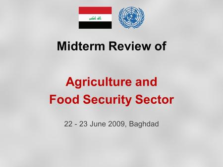 Midterm Review of Agriculture and Food Security Sector 22 - 23 June 2009, Baghdad.