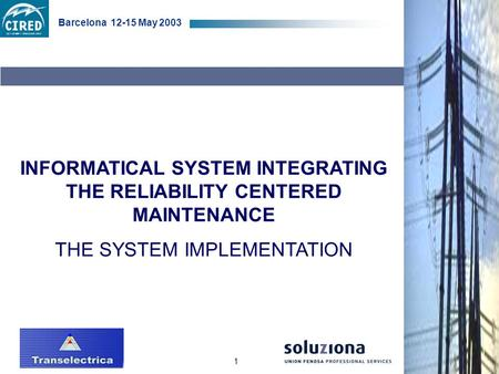 1 Barcelona 12-15 May 2003 INFORMATICAL SYSTEM INTEGRATING THE RELIABILITY CENTERED MAINTENANCE THE SYSTEM IMPLEMENTATION.