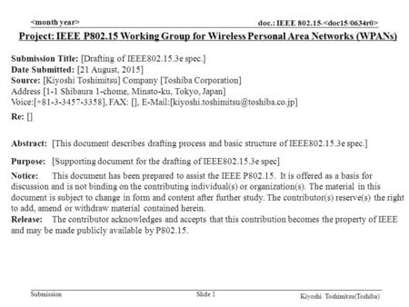 Doc.: IEEE 802.15- Submission Slide 1 Project: IEEE P802.15 Working Group for Wireless Personal Area Networks (WPANs) Submission Title: [Drafting of IEEE802.15.3e.