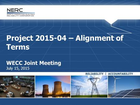 Project 2015-04 – Alignment of Terms WECC Joint Meeting July 15, 2015.