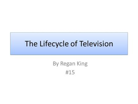 The Lifecycle of Television By Regan King #15. Before TV's In the pioneer days, before television was invented people had radios. The family would sit.