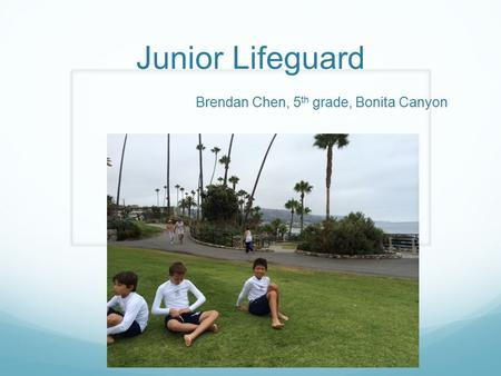Junior Lifeguard Brendan Chen, 5 th grade, Bonita Canyon.