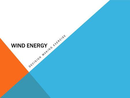WIND ENERGY DECISION MAKING EXERCISE. AIMS: To investigate the need for an energy alternative. To assess the environmental impact and economic feasibility.