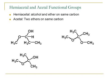 Hemiacetal and Acetal Functional Groups Hemiacetal: alcohol and ether on same carbon Acetal: Two ethers on same carbon.
