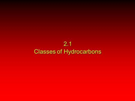 2.1 Classes of Hydrocarbons. HydrocarbonsHydrocarbons AromaticAromaticAliphaticAliphatic.