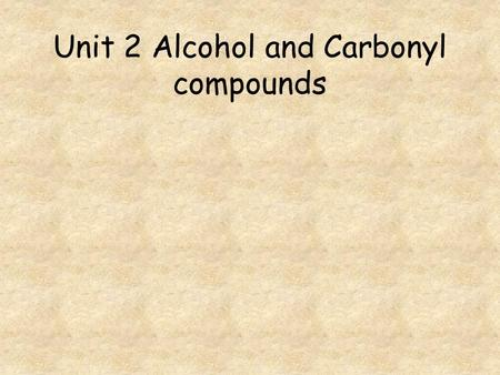 Unit 2 Alcohol and Carbonyl compounds. Go to question 1 2 3 4 5 6 7 8.
