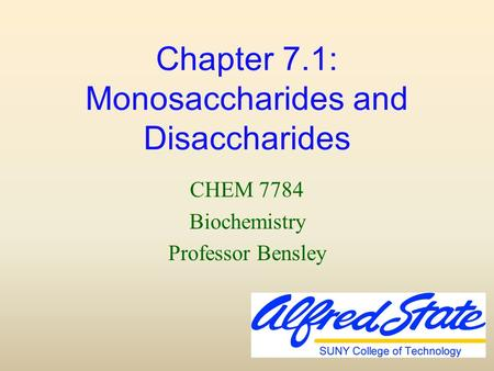 Chapter 7.1: Monosaccharides and Disaccharides CHEM 7784 Biochemistry Professor Bensley.