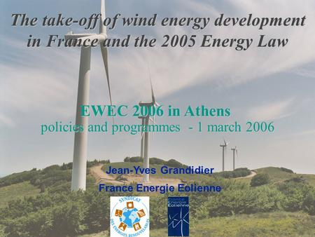 FEE – EWEC 2006 Presentation 1 The take-off of wind energy development in France and the 2005 Energy Law EWEC 2006 in Athens policies and programmes -